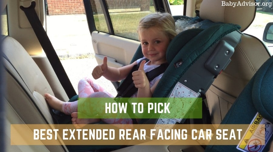 How to Pick the Best Extended Rear Facing Car Seat
