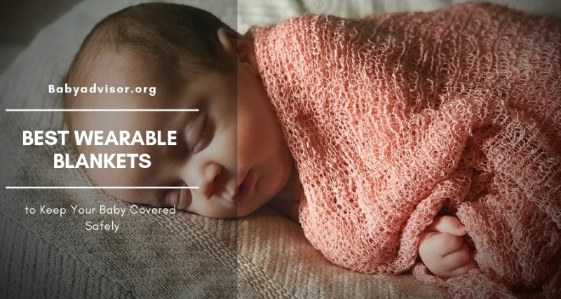 9 Best Wearable Blankets to Keep Your Baby Covered Safely